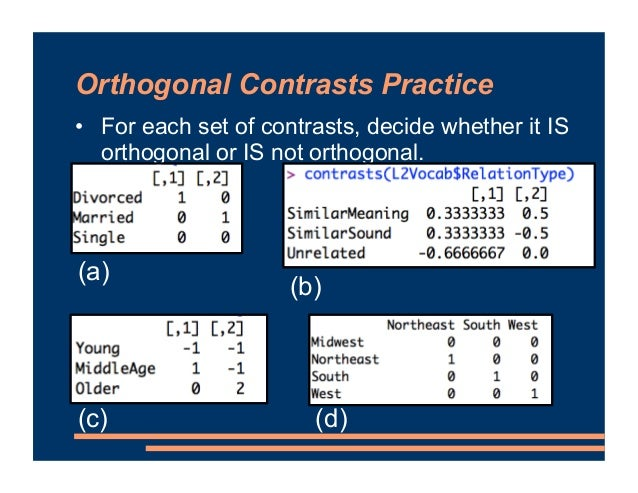 Orthogonal Contrasts Practice • For each set of contrasts, decide whether it IS orthogonal or IS not orthogonal. (a) NOT o...