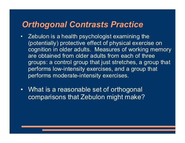 Orthogonal Contrasts Practice • Zebulon is a health psychologist examining the (potentially) protective effect of physical...