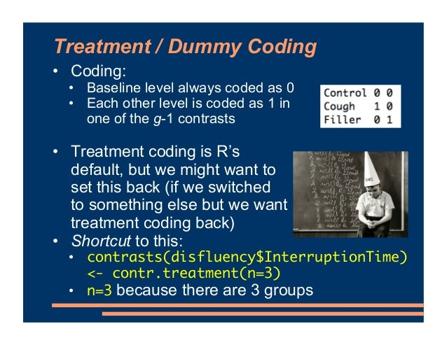 Treatment / Dummy Coding • Coding: • Baseline level always coded as 0 • Each other level is coded as 1 in one of the g-1 c...