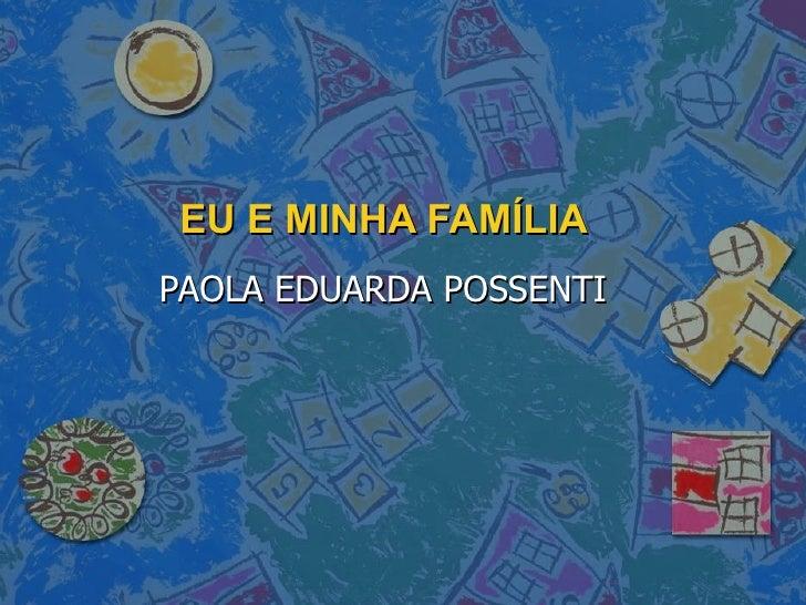 EU E MINHA FAMÍLIA PAOLA EDUARDA POSSENTI