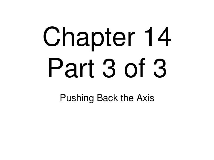 Chapter 14Part 3 of 3<br />Pushing Back the Axis<br />
