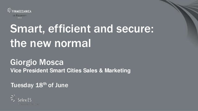 Smart, efficient and secure:the new normalGiorgio MoscaVice President Smart Cities Sales & MarketingTuesday 18th of June