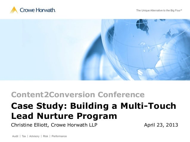 Content2Conversion ConferenceCase Study: Building a Multi-TouchLead Nurture ProgramChristine Elliott, Crowe Horwath LLP Ap...