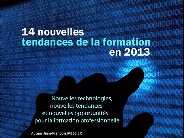14 nouvellestendances de la formation                 en 2013 Auteur Jean-François MESSIER