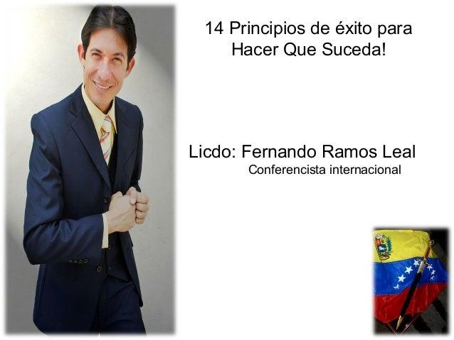 14 Principios de éxito para Hacer Que Suceda! Licdo: Fernando Ramos Leal Conferencista internacional