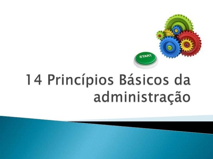 Fayol desenvolveu 14 princípios geraisde administração que se aplicam a todos ostipos de organização. Eram consideradosfle...