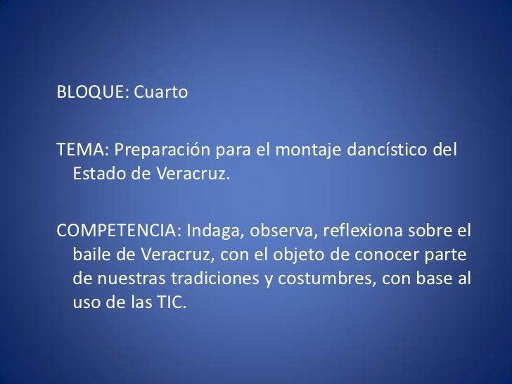 BLOQUE: Cuarto<br />TEMA: Preparación para el montaje dancístico del Estado de Veracruz.<br />COMPETENCIA: Indaga, observa...