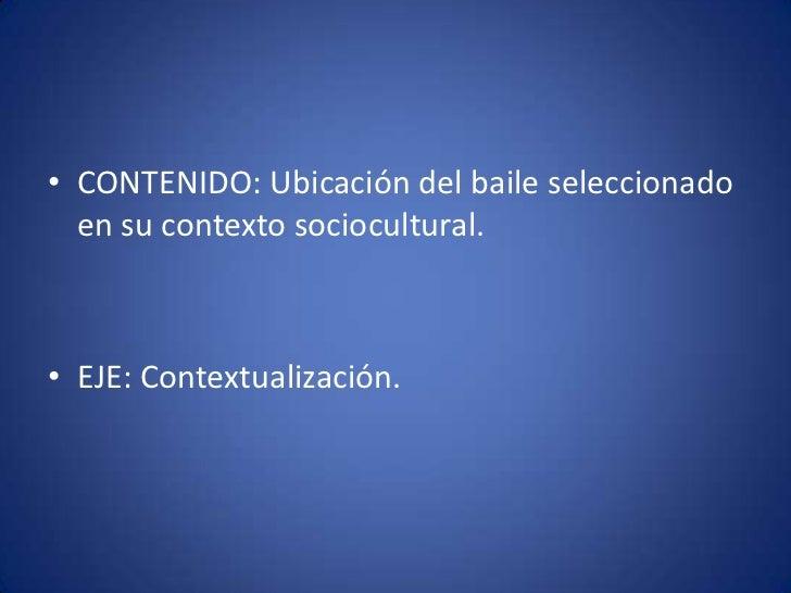 CONTENIDO: Ubicación del baile seleccionado en su contexto sociocultural.<br />EJE: Contextualización.<br />