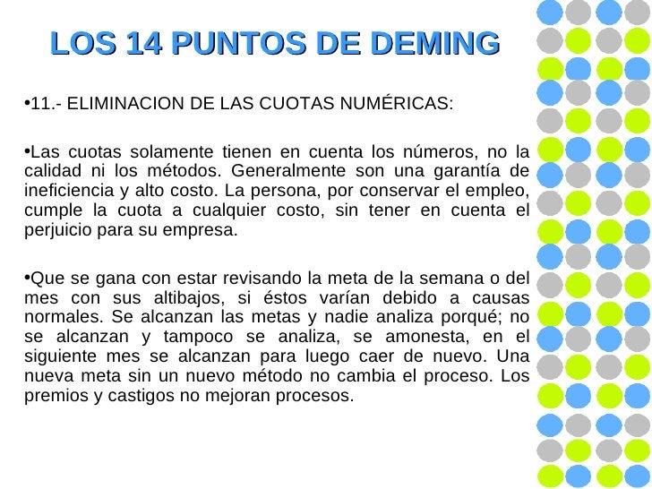 LOS 14 PUNTOS DE DEMING <ul><li>11.- ELIMINACION DE LAS CUOTAS NUMÉRICAS: </li></ul><ul><li>Las cuotas solamente tienen en...