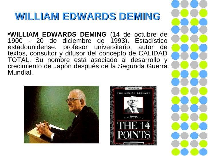 WILLIAM EDWARDS DEMING <ul><li>WILLIAM EDWARDS DEMING  (14 de octubre de 1900 - 20 de diciembre de 1993). Estadístico esta...