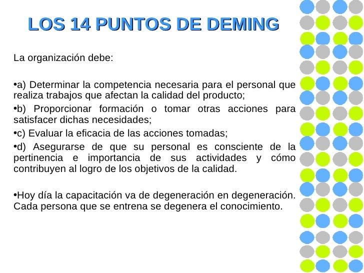 LOS 14 PUNTOS DE DEMING <ul><li>La organización debe: </li></ul><ul><li>a) Determinar la competencia necesaria para el per...