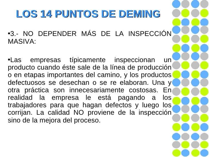 LOS 14 PUNTOS DE DEMING <ul><li>3.- NO DEPENDER MÁS DE LA INSPECCIÓN MASIVA:  </li></ul><ul><li>Las empresas típicamente i...