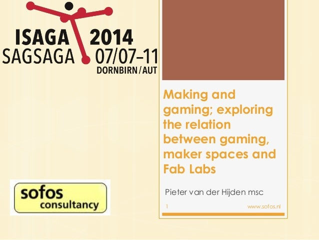 Making and gaming; exploring the relation between gaming, maker spaces and Fab Labs Pieter van der Hijden msc 1 www.sofos....