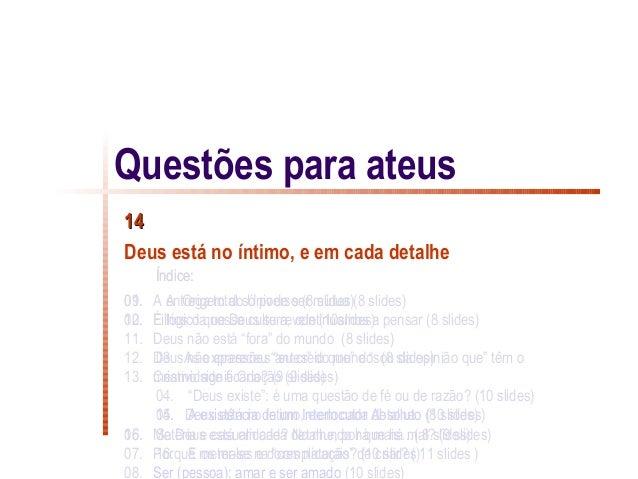 Questões para ateus14Deus está no íntimo, e em cada detalhe      Índice:01.09. A entrega total só pode ser mútua (8 slides...