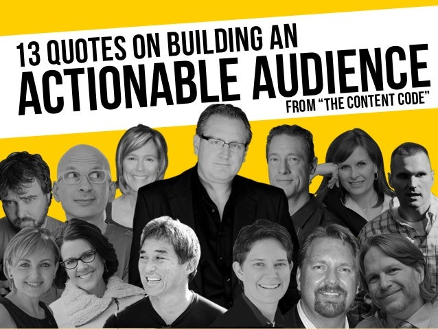 "ACTIONABLE AUDIENCE13 QUOTES ON BUILDING AN FROM ""THE CONTENT CODE"""