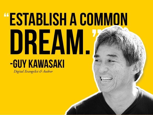 """establish a common dream."" Digital Evangelist & Author -Guy Kawasaki"