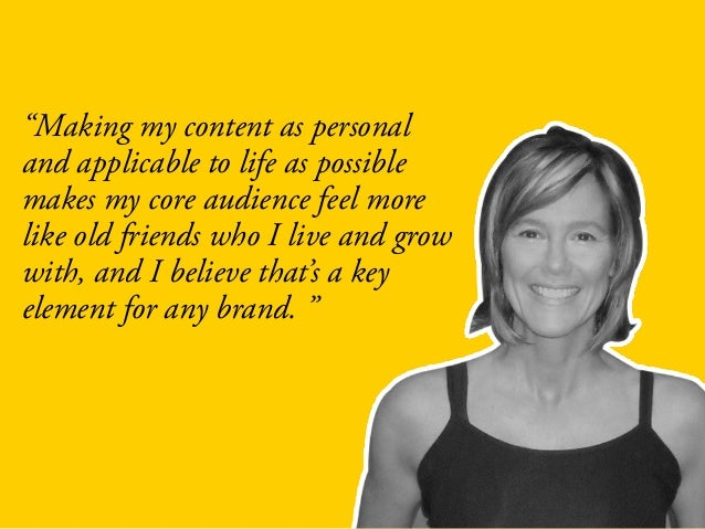 """""""Making my content as personal and applicable to life as possible makes my core audience feel more like old friends who I ..."""