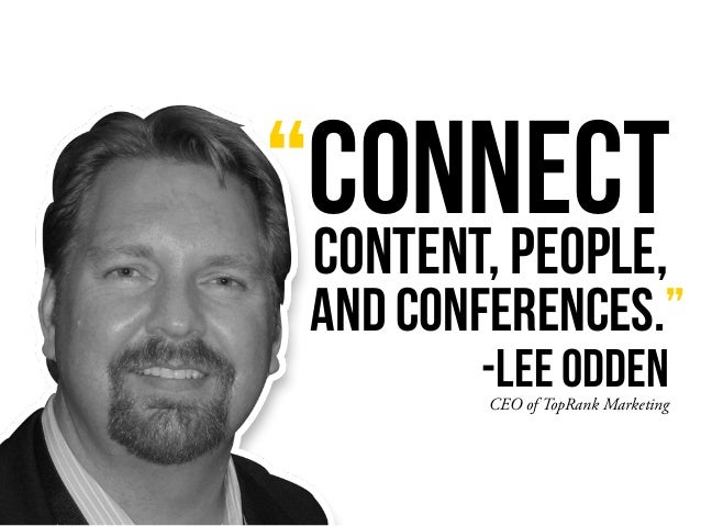 """""""CONNECT CEO of TopRank Marketing CONTENT, PEOPLE, -LEE ODDEN AND CONFERENCES."""""""