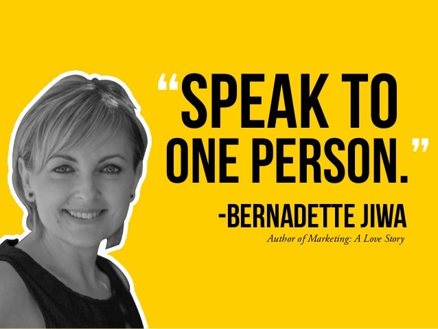 """Speak to Author of Marketing: A Love Story ONE person."" -bernadette jiwa"