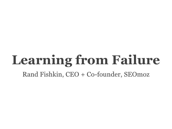 Learning from FailureRand Fishkin, CEO + Co-founder, SEOmoz<br />