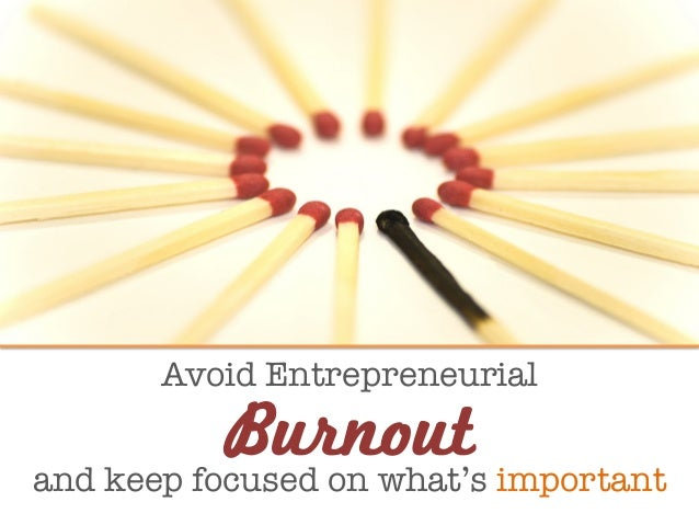 Avoid Entrepreneurial   and keep focused on what's important Burnout