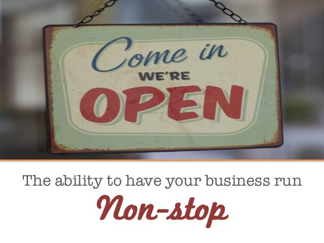 The ability to have your business run Non-stop