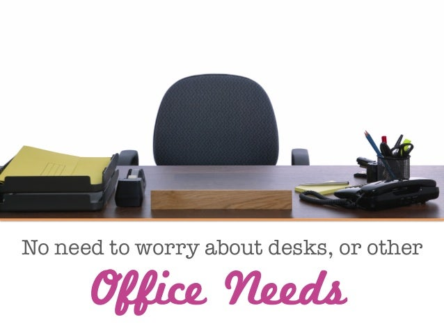 No need to worry about desks, or other  Office Needs