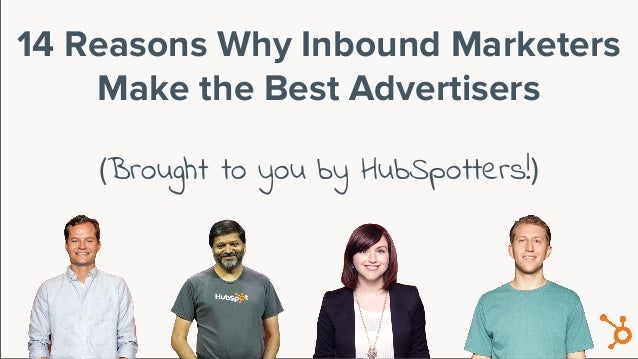 (Brought to you by HubSpotters!) 14 Reasons Why Inbound Marketers Make the Best Advertisers