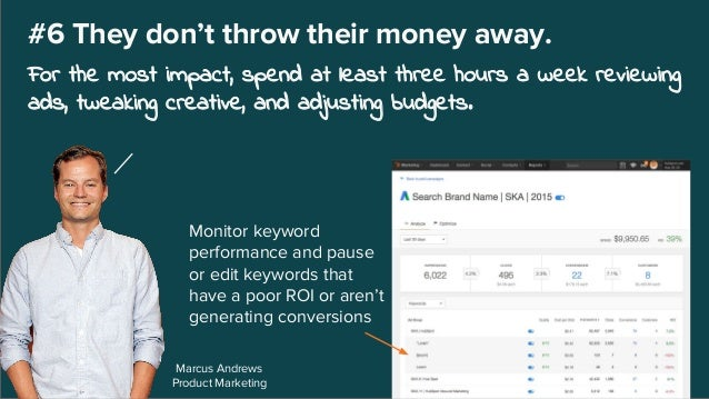 Monitor keyword performance and pause or edit keywords that have a poor ROI or aren't generating conversions Marcus Andrew...
