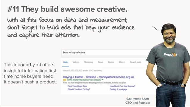 #11 They build awesome creative. With all this focus on data and measurement, don't forget to build ads that help your aud...