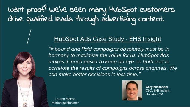 Want proof? We've seen many HubSpot customers drive qualified leads through advertising content. Lauren Mattos Marketing M...
