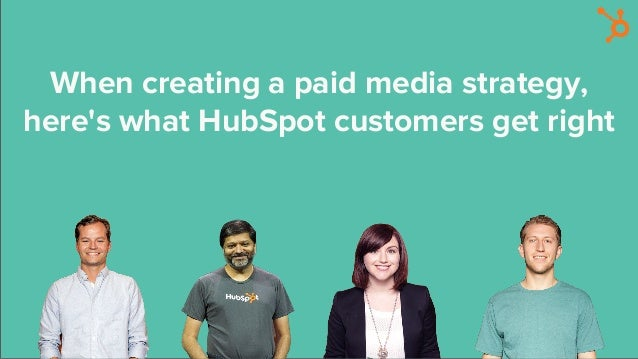 When creating a paid media strategy, here's what HubSpot customers get right