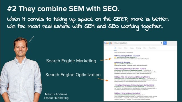Search Engine Optimization Marcus Andrews Product Marketing #2 They combine SEM with SEO. When it comes to taking up space...