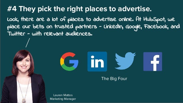 Lauren Mattos Marketing Manager #4 They pick the right places to advertise. Look, there are a lot of places to advertise o...