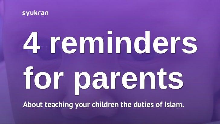 4 remindersfor parentsAbout teaching your childrenthe duties of Islam.