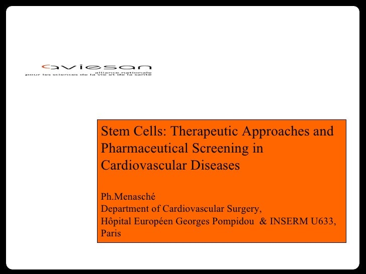 Stem Cells: Therapeutic Approaches and Pharmaceutical Screening in Cardiovascular Diseases Ph.Menasché Department of Cardi...