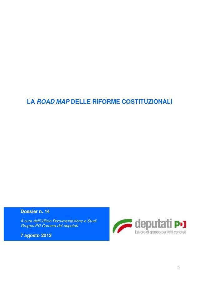 1 LA ROAD MAP DELLE RIFORME COSTITUZIONALI Dossier n. 14 A cura dell'Ufficio Documentazione e Studi Gruppo PD Camera dei d...