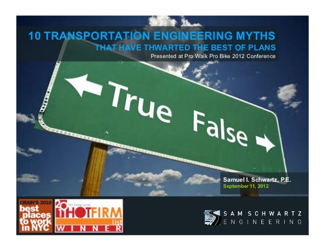 10 TRANSPORTATION ENGINEERING MYTHS         THAT HAVE THWARTED THE BEST OF PLANS                           Presented at P...