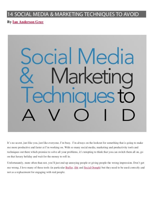 14 SOCIAL MEDIA & MARKETING TECHNIQUES TO AVOIDBy Ian Anderson GrayIt's no secret, just like you, just like everyone, I'm ...
