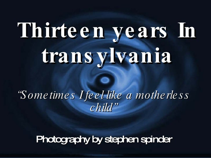 """Thirteen years In transylvania """" Sometimes I feel like a motherless child"""" Photography by stephen spinder"""