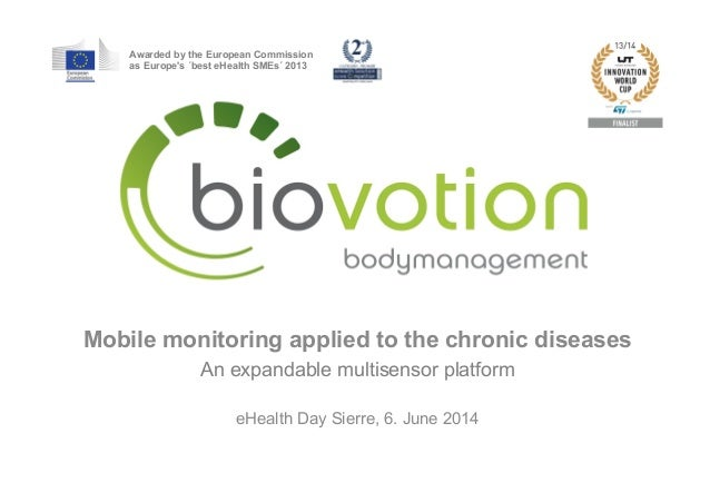 Mobile monitoring applied to the chronic diseases An expandable multisensor platform eHealth Day Sierre, 6. June 2014 Awar...