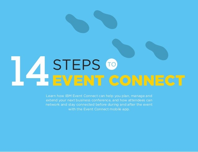 EVENT CONNECT STEPS 14Learn how IBM Event Connect can help you plan, manage and extend your next business conference, and ...