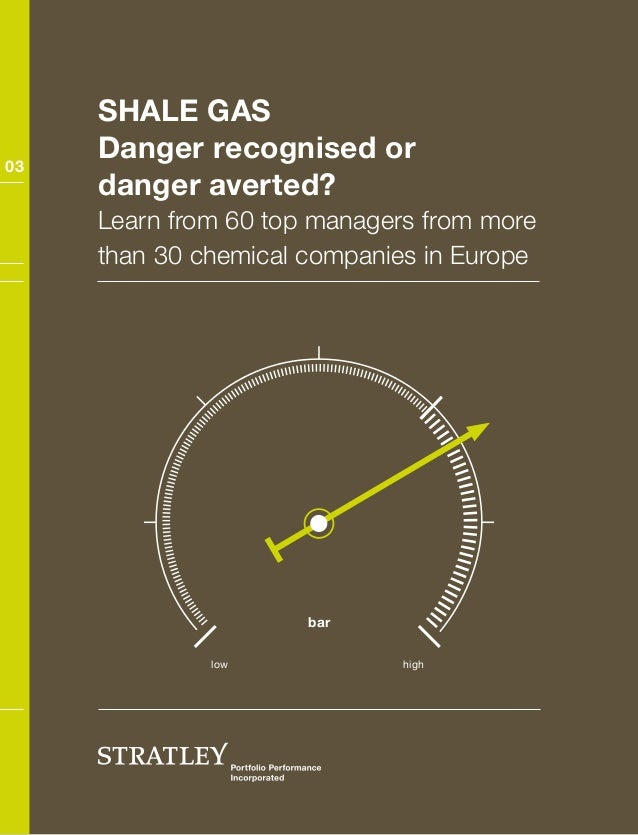 Shale gas Danger recognised or danger averted? Learn from 60 top managers from more than 30 chemical companies in Europe b...