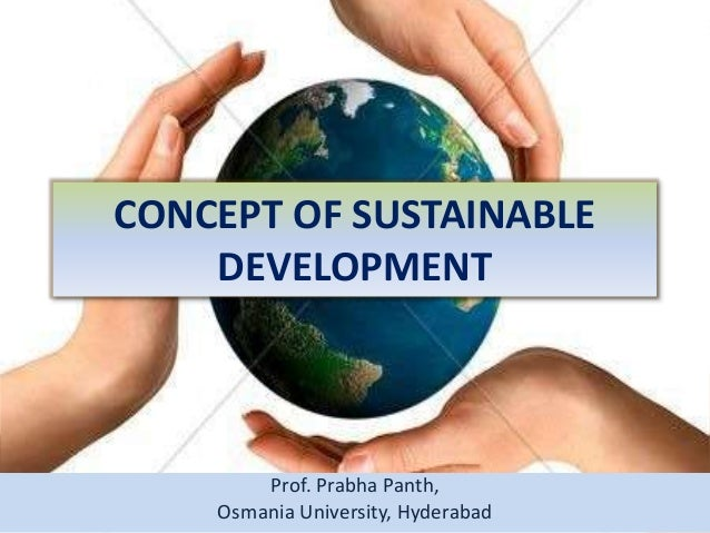 a description of the concept of sustainable development Sustainable development essaysin the last decades the environmental status of our earth has been in the news frequently the greenhouse impact, the depletion of natural resources, the diminishing biodiversity and the unprecedented rate of species extinction all point out that the status is not as he.