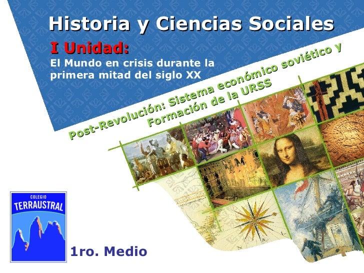 Historia y Ciencias Sociales 1ro. Medio I Unidad:  El Mundo en crisis durante la  primera mitad del siglo XX Post-Revoluci...
