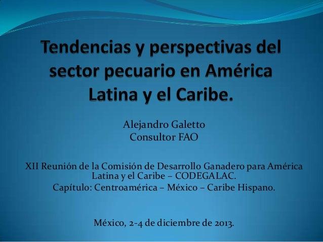 Alejandro Galetto Consultor FAO XII Reunión de la Comisión de Desarrollo Ganadero para América Latina y el Caribe – CODEGA...
