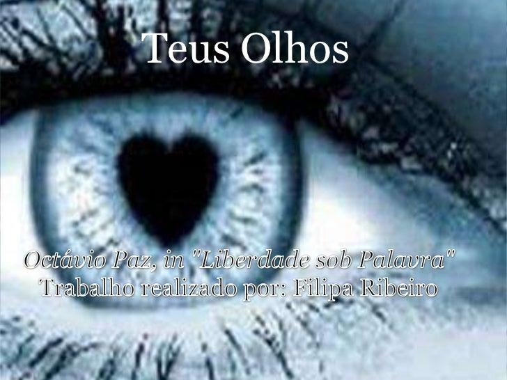 """Teus Olhos<br />Octávio Paz, in """"Liberdade sob Palavra""""Trabalho realizado por: Filipa Ribeiro<br />"""