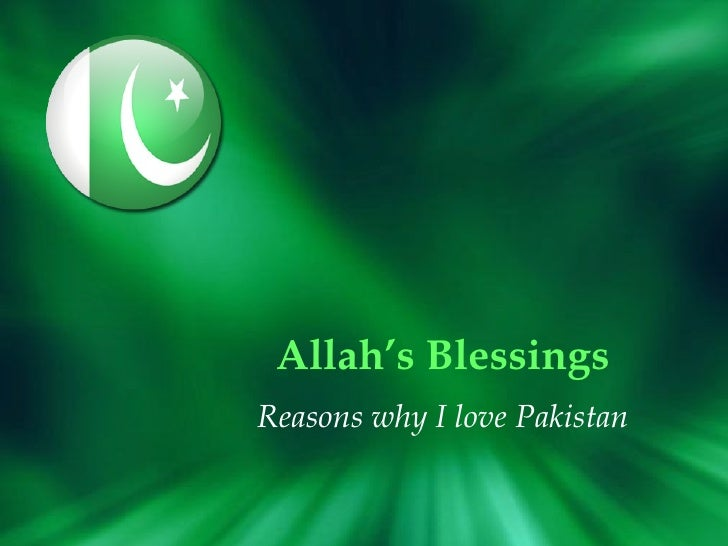 essay on why should i love pakistan Why i love pakistan quotes - 1 i will tell you why i love you you give me hope and help me to cope, when life pulls me down, you bring me around you teach me to care and help me to share.