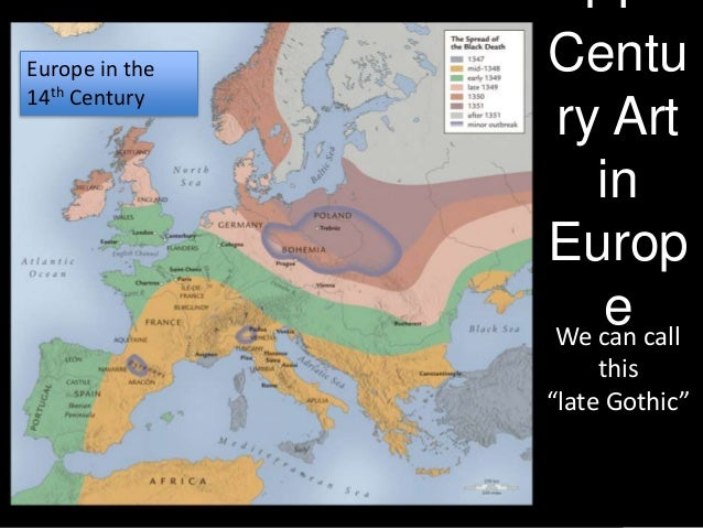 "Europe in the 14th Century  14 Centu ry Art in Europ e call We can this ""late Gothic"""