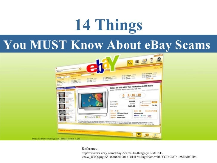 You MUST Know About eBay Scams   Reference: http://reviews.ebay.com/Ebay-Scams-14-things-you-MUST-know_W0QQugidZ1000000000...